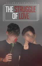 The struggle of love ➡️ [boyxboy] by rainbowismyname