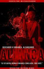 Buscando A Vingança Alcançando  Aliança by LiziaAlexandre