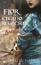 Flor del eterno regresar: Amelie (Libro 1.5) by NataliaAlejandra