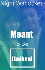 Meant To Be [BaiKen fanfic] by Max_0304