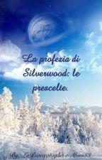 La profezia di Silverwood: le prescelte. by Mivi33