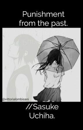 Punishment from the past.//Sasuke Uchiha. by vittorialombisani