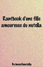 Rantbook d'une fille amoureuse du nutella by InesHarmony