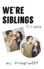 We're siblings || Tilldre [ZAWIESZONE] by przegryw007