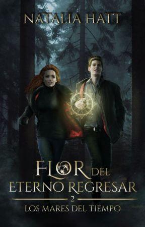 Flor del eterno regresar: Los mares del tiempo (Libro 2) by NataliaAlejandra