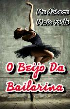 Me Abrace Mais Forte- O Beijo Da Bailarina by Camilla_Kammer