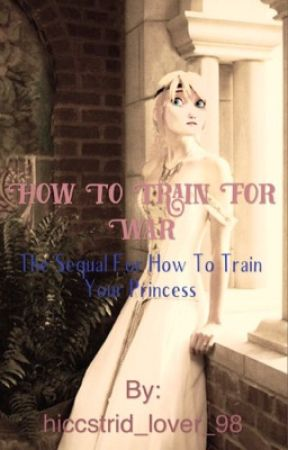How to Train For War {The Sequel to How to Train Your Princess} by hiccstrid_lover_98