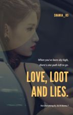 Love, Loot And Lies.  by InxTristin