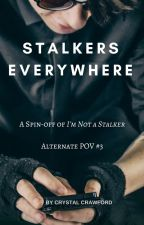 Stalkers Everywhere [Alternate POV #3 / INAS] - [COMPLETED] by CCrawfordWriting