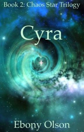 Cyra - Book 2: Chaos Star Trilogy by EbonyOlson