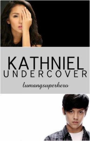 KathNiel UnderCover~ (SlowUpdate;)