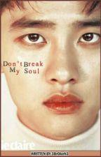 •لاَتــكسرْ رُوحِـي || Don't Break My Soul• by 3BrOkeN3
