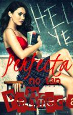 Perfecta no tan Perfecta by LiciYRoss