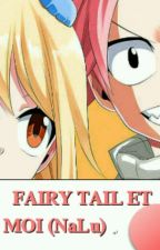 Fairy Tail et Moi  (NaLu ) by LucyFairyLoveTail000