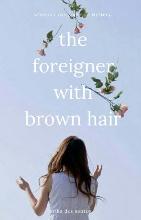 The Foreigner with Brown Hair by ireallydontcare420
