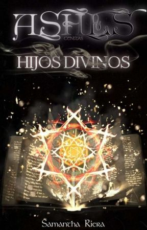 Ashes [Hijos Divinos] (COMPLETA) by ShamanthaLove