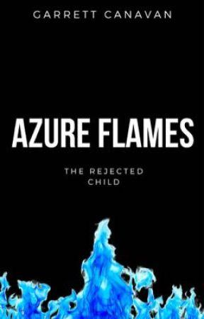 Azure Flames: The Rejected Child by GarrettJoe
