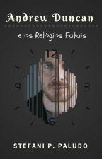 Andrew Duncan e os Relógios Fatais by StefaniPPaludo