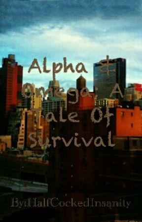 Alpha & Omega: A Tale Of Survival by HalfCockedInsanity