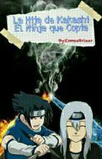 La Hija de Kakashi el Ninja que Copia ➳ LIBRO #No.2 [EDITANDO] by EsmeeBriaar