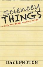 Sciencey Things: a club for serious science nerds by DarkPH0T0N