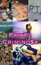 Paixão Crimino$a by JoyceRodrigues11