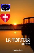 La Frontera - parte 2 by LuanaAlves77