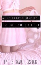 A Little's Guide to Being Little by The_Kawaii_Crybaby