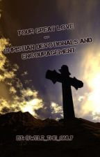 Your Great Love -- Christian Devotionals and Encouragement by Owelz_The_Only