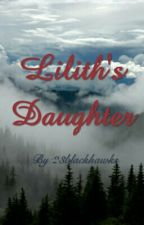 Lilith's Daughter by 23blackhawks