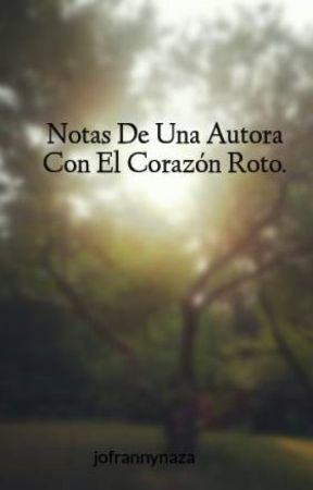 Notas De Una Autora Con El Corazón Roto. by jofrannynaza