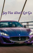 Say You Won't Let Go *Fast and The Furious Love Story* by Niah_Weston10