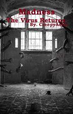 Madness-The Virus Returns by CreepyAstra