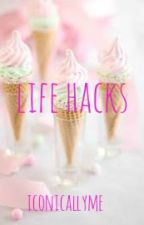 LIFE HACKS by iconicallyme