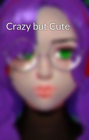 Crazy but Cute by Williamstl127