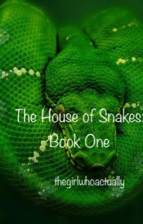 The House of Snakes: Book One by thegirlwhoactually