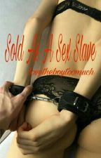 Sold As A Sex Slave by LoveTheBoyTooMuch