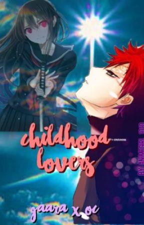 Childhood Lovers {Gaara X OC} by Animegirl_1010