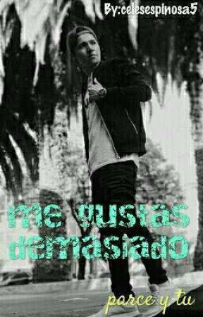 me gustas demasiado || Andrés parcero y tu.  by celesespinosa5