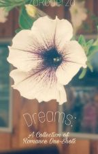Dreams: A Collection Of Romance One-Shots by ZoRoberza
