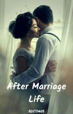 After Marriage Life [COMPLETED] by Aditi1405