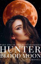Hunter: Blood Moon | editing in progress by ellarose12