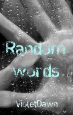 Random Words by Shattered_Violet
