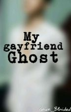 My gayfriend ghost (COMPLETED) by Grien_Blaided