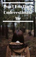 Don't You Dare Underestimate Me (Avengers Fan Fic) by ohabbyrose