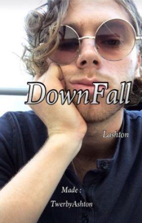 DownFall || LASHTON || by TwerkByAshton