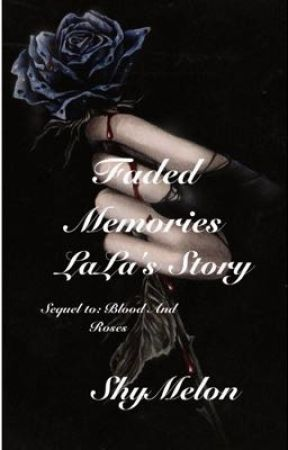 Faded Memories {LaLa's Story} by ShyMelon