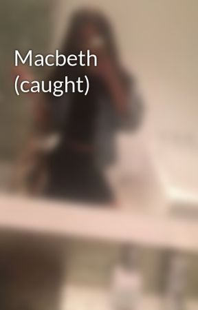 Macbeth (caught) by loolou01