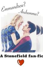 Emmandrew? or Andremma? ( A Stonefield Fanfic ) by mrasianbuddy