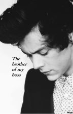 The Brother of my boss |H.S| by MeggStyless